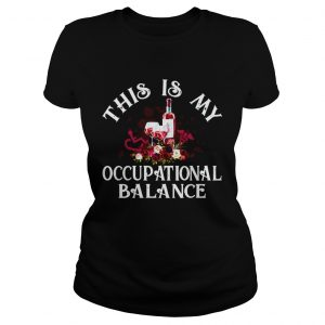 Wine This Is My Occupational Balance  Classic Ladies