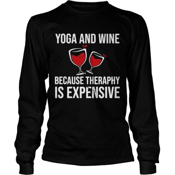 Yoga And Wine Therapy Is Expensive  Long Sleeve
