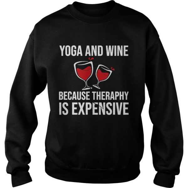 Yoga And Wine Therapy Is Expensive  Sweatshirt