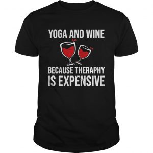 Yoga And Wine Therapy Is Expensive  Unisex