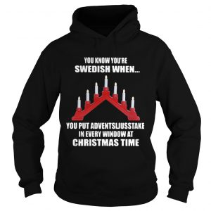You Know Youre Swedish When You Put Adventsljusstake In Every Window At Christmas Time  Hoodie