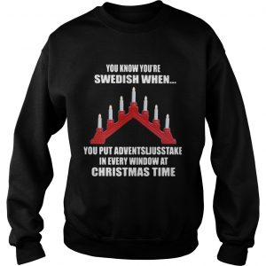 You Know Youre Swedish When You Put Adventsljusstake In Every Window At Christmas Time  Sweatshirt