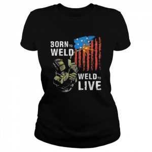 Born To Weld Weld To Live American Flag  Classic Women's T-shirt
