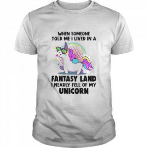 When Someone Told Me I Lived In A Fantasy Land I Nearly Fell Of My Unicorn  Classic Men's T-shirt