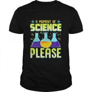 A Moment Of Science Please  Classic Men's T-shirt