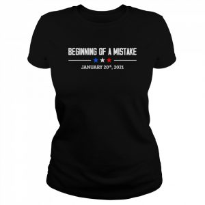 Beginning of a Mistake January 20th 2021 01.20.2021  Classic Women's T-shirt