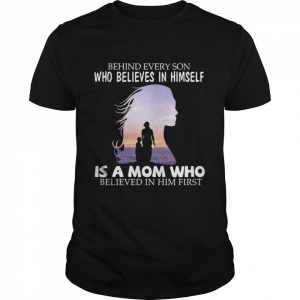 Behind every son who believes in himself is a mom who believed in him first 2021  Classic Men's T-shirt