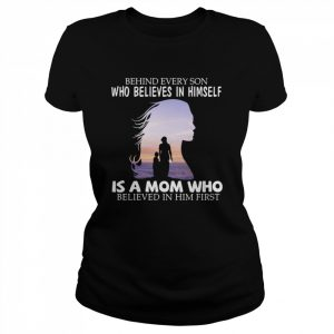 Behind every son who believes in himself is a mom who believed in him first 2021  Classic Women's T-shirt