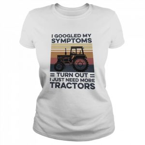 I googled my symptoms turns out I just need more Tractors vintage  Classic Women's T-shirt