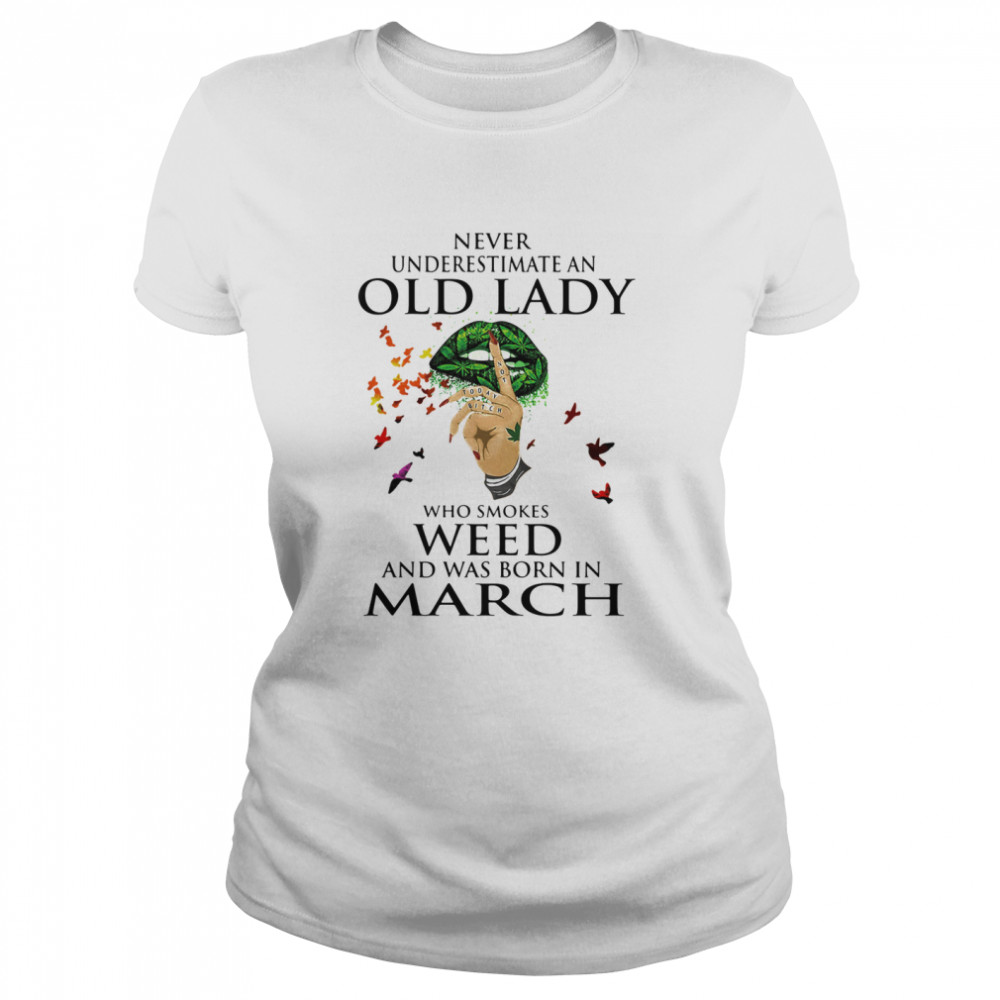 Never Underestimate An Old Lady Who Smokes Weed And Was Born In March Cannabis  Classic Women's T-shirt