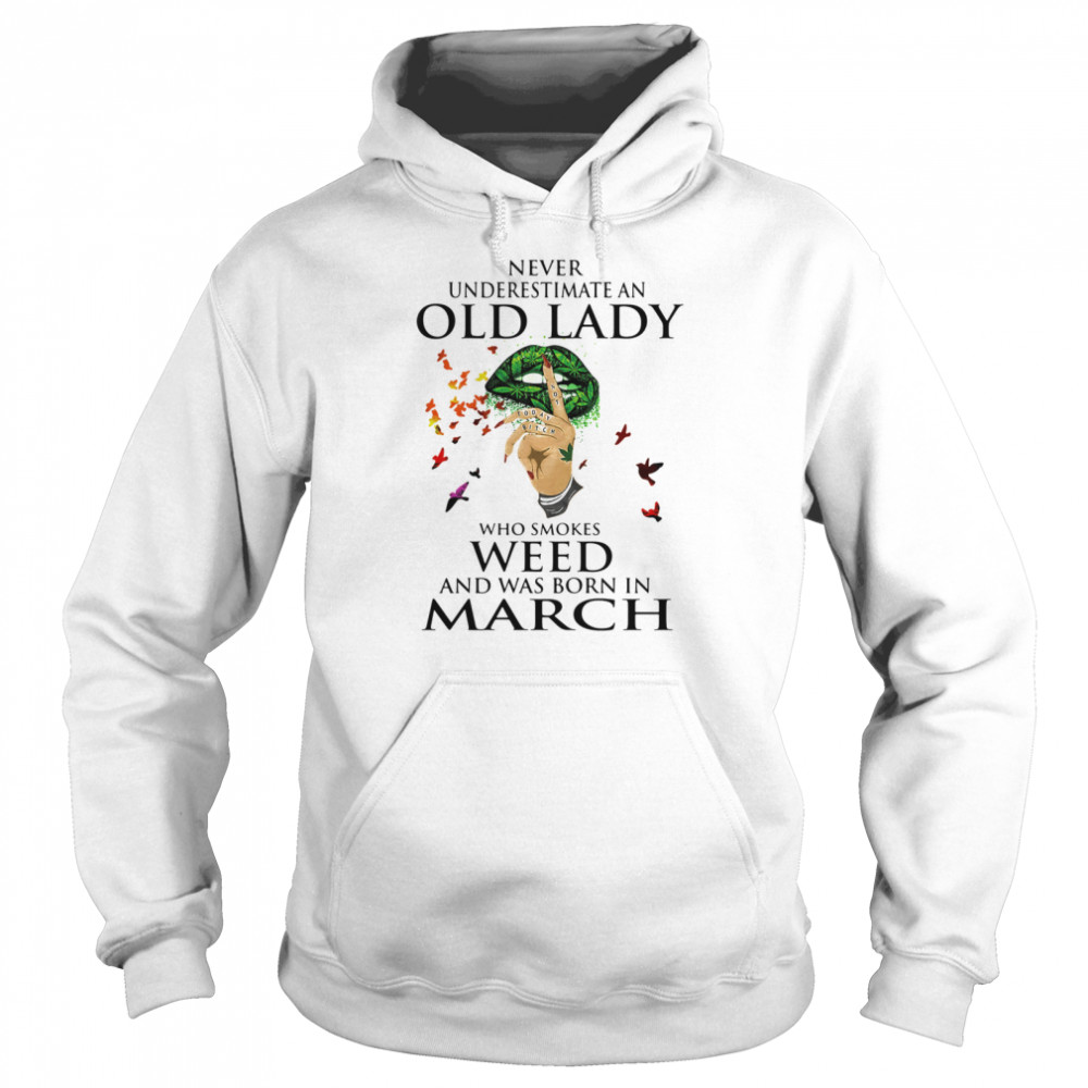 Never Underestimate An Old Lady Who Smokes Weed And Was Born In March Cannabis  Unisex Hoodie
