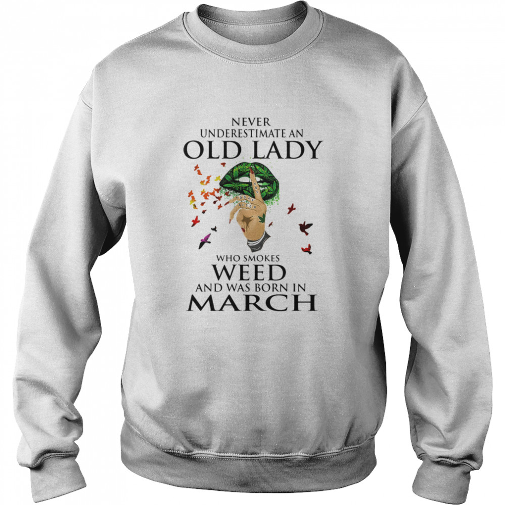 Never Underestimate An Old Lady Who Smokes Weed And Was Born In March Cannabis  Unisex Sweatshirt