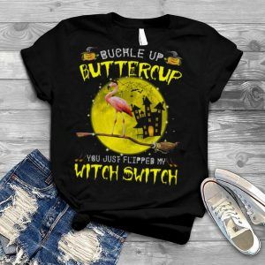 Flamingo buckle up buttercup you just flipped my Witch Witch Halloween shirt